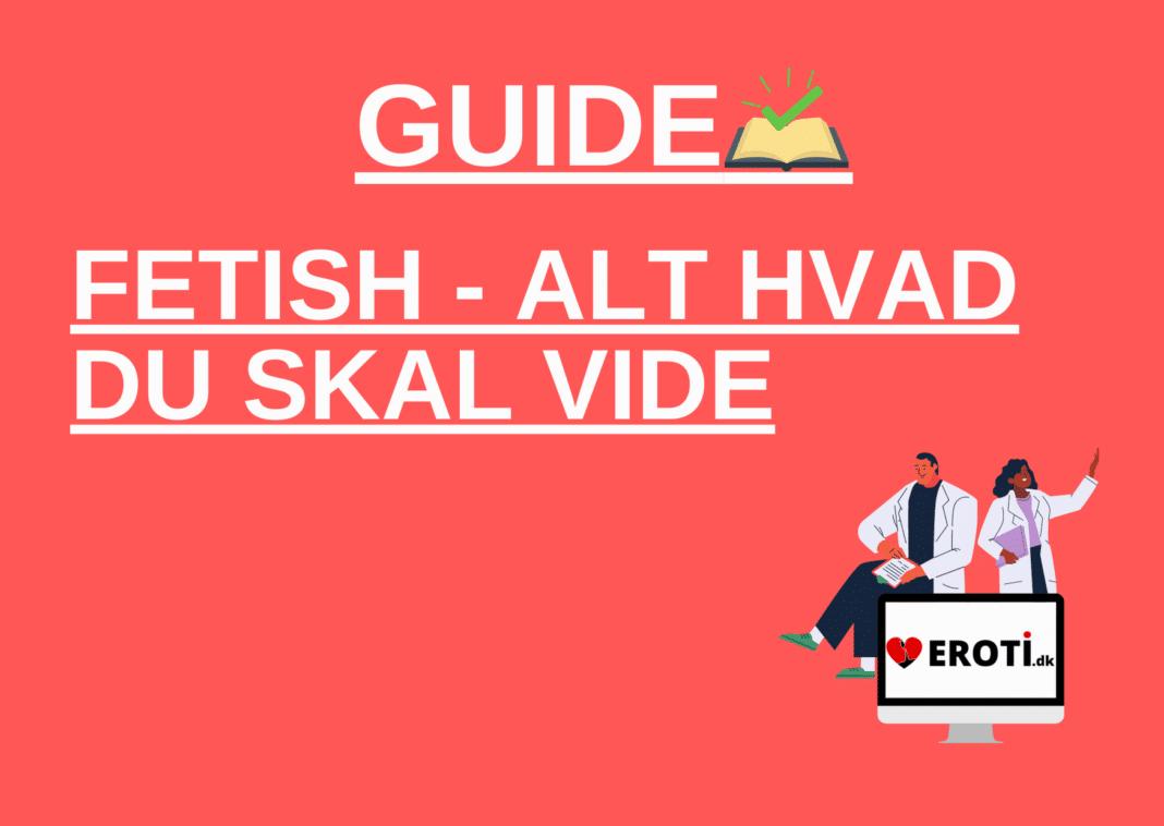 Fetish - Alt du skal vide (ord, guides og meget mere)