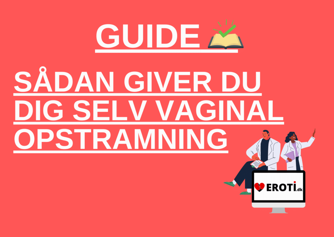 sådan giver du dig selv vaginal opstramning uden kirurgi